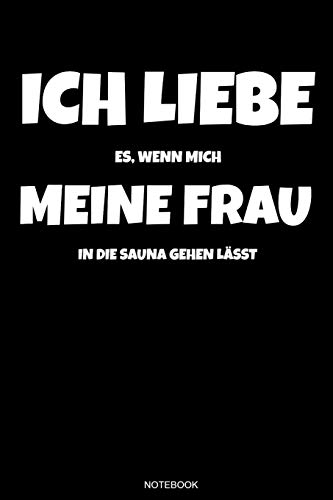 Ich Liebe Es, Wenn Mich Meine Frau In Die Sauna Gehen Lässt: Wellness Notizbuch Therme für Saunameister Spa Geschenk Saunaclub zum Saunieren I Sprüche ... I Größe 6 x 9 I...