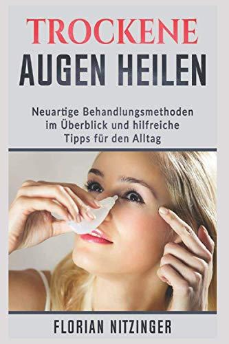 Das Trockene Auge: Eine neue Volkskrankheit? Neuartige Behandlungsmöglichkeiten aus eigener Erfahrung und Allgemeine Tipps