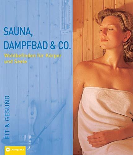 Sauna, Dampfbad & Co: Wohlbefinden für Körper und Seele (Fit & gesund)