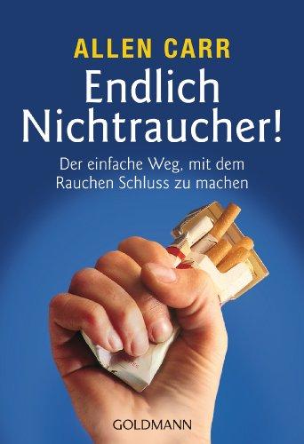 Endlich Nichtraucher!: Der einfache Weg, mit dem Rauchen...