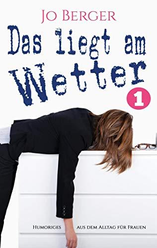 Das liegt am Wetter: Satirische Kurztexte aus dem Leben