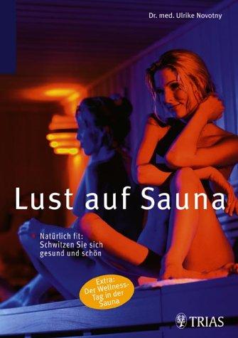 Lust auf Sauna. Natürlich fit. Schwitzen Sie sich gesund und schön. Extra: Der Wellness-Tag in der Sauna