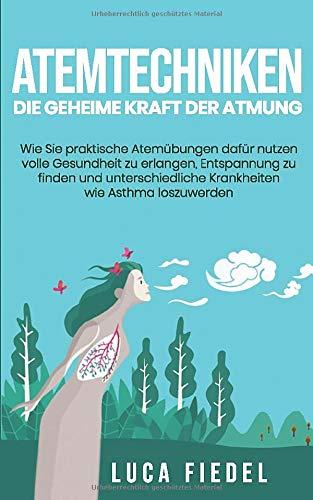Atemtechniken - Die geheime Kraft der Atmung: Wie Sie...