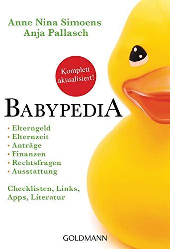 Babypedia: Elterngeld, Elternzeit, Anträge, Finanzen, Rechtsfragen, Ausstattung - Checklisten, Links, Apps, Literatur - Aktualisierte und überarbeitete Neuauflage September...