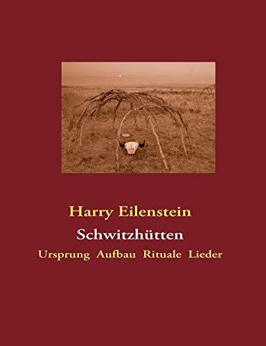 Schwitzhütten: Ursprung Aufbau Rituale Lieder