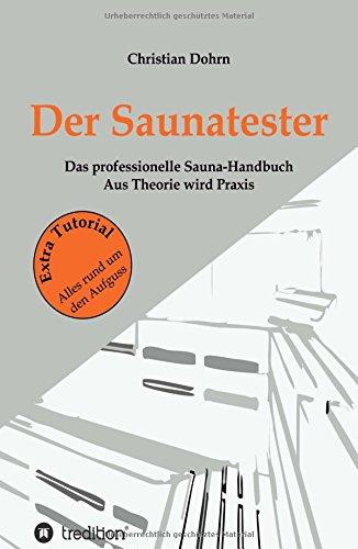 Der Saunatester: Das professionelle Sauna-Handbuch - Aus Theorie wird Praxis