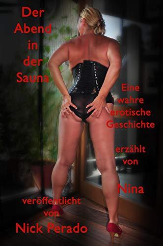 Der Abend in der Sauna: Eine wahre erotische Geschichte erzählt von Nina