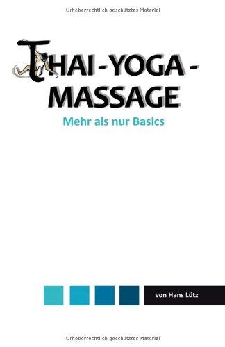 Thai-Yoga-Massage: Mehr als nur Basics. Die Kunst der...