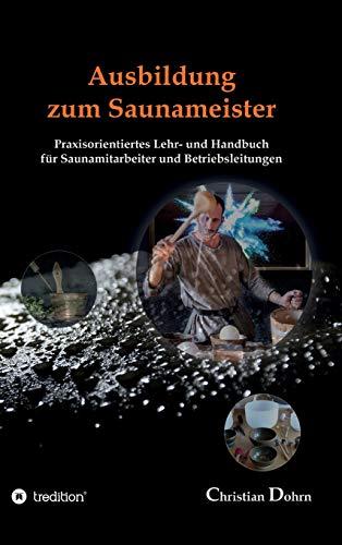 Ausbildung zum Saunameister: Praxisorientiertes Lehr- und Handbuch für Saunamitarbeiter und Betriebsleitungen