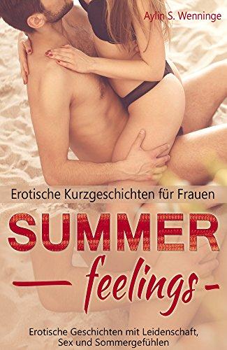 Erotische Kurzgeschichten für Frauen SUMMERFEELINGS: Erotische Geschichten mit Leidenschaft, Sex und Sommergefühlen