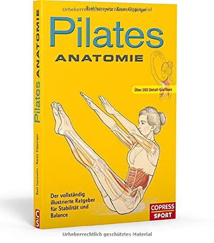 Pilates Anatomie: Illustrierter Ratgeber für Stabilität und Balance: Der vollstndig illustrierte Ratgeber fr Stabilitt und Balance