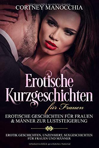 Erotische Kurzgeschichten für Frauen: Erotische Geschichten für Frauen & Männer zur Luststeigerung: (Erotik Geschichten, unzensiert, Sexgeschichten für Frauen und Männer)