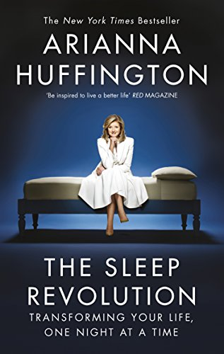 The Sleep Revolution: Transforming Your Life, One Night at a...