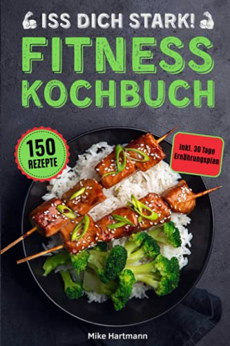Iss dich stark!: Das Fitness Kochbuch mit 150 Rezepten für...