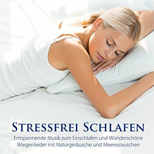 Stressfrei Schlafen - Entspannende Musik zum Einschlafen und Wünderschöne Wiegenlieder mit Naturgeräusche und Meeresrauschen