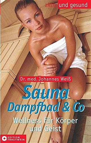 Sauna und Dampfbad. Wellness für Körper und Geist (Aktiv und gesund)