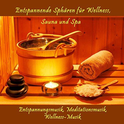 Entspannende Sphären für Wellness, Sauna und Spa (Entspannungsmusik, Meditationsmusik, Wellness-Musik)