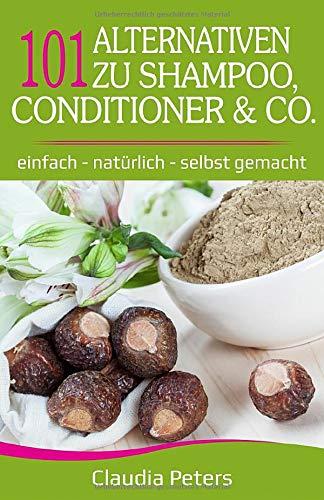 101 Alternativen zu Shampoo, Conditioner & Co: einfach –...