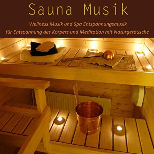 Sauna Musik: Wellness Musik und Spa Entspannungsmusik für Entspannung des Körpers und Meditation mit Naturgeräusche