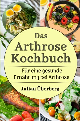 Das Arthrose Kochbuch für eine gesunde Ernährung bei...