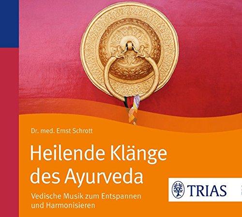 Heilende Klänge des Ayurveda - Hörbuch: Vedische Musik zum Entspannen und Harmonisieren (Reihe TRIAS Übungen)