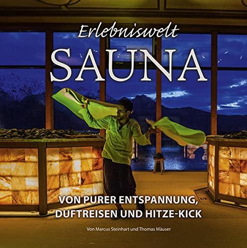 Erlebniswelt Sauna: Von purer Entspannung, Duftreisen und...
