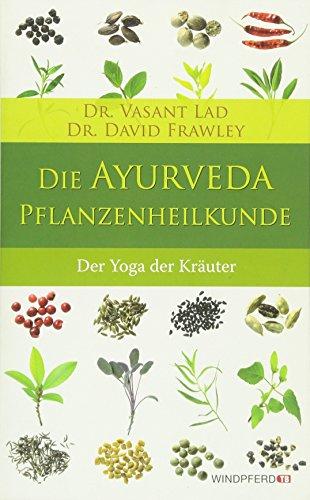 Die Ayurveda-Pflanzenheilkunde: Der Yoga der Heilkräuter