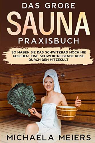 Das große Sauna Praxisbuch: So haben Sie das Schwitzbad...