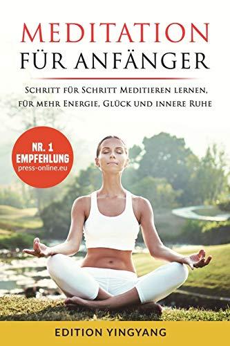 Meditation für Anfänger: Schritt für Schritt Meditieren...