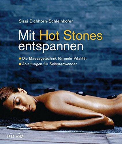 Mit Hot Stones entspannen: - Die Massagetechnik für mehr Vitalität - - Anleitung für Selbstanwender