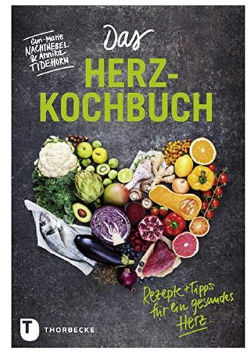 Das Herz-Kochbuch: Rezepte und Tipps für ein gesundes Herz
