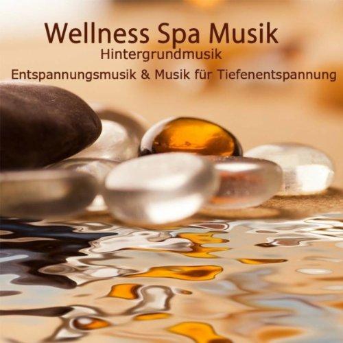 Wellness Spa Musik - Hintergrundmusik, Entspannungsmusik & Musik für Tiefenentspannung