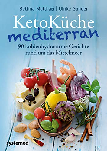 KetoKüche mediterran: 90 kohlenhydratarme Gerichte rund um...