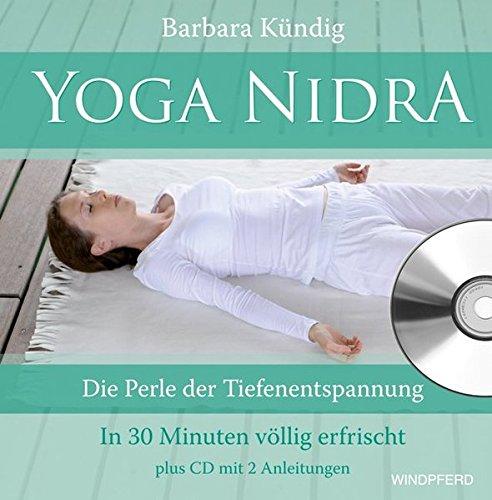 Yoga Nidra: Die Perle der Tiefenentspannung - In 30 Minuten völlig erfrischt plus CD mit 2 Anleitungen