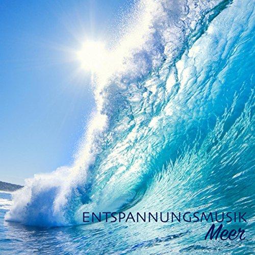Entspannungsmusik Meer - Meditationsmusik und Instrumental Tiefenentspannungsmusik mit Meeresrauschen Naturgeräusche am Strand